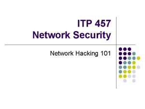 ITP 457 Network Security Network Hacking 101 Hacking