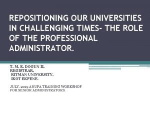 REPOSITIONING OUR UNIVERSITIES IN CHALLENGING TIMES THE ROLE