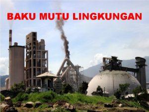 BAKU MUTU LINGKUNGAN Baku Mutu Lingkungan BML Hidup