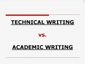 1 TECHNICAL WRITING vs ACADEMIC WRITING TYPES of