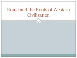 Rome and the Roots of Western Civilization Rome