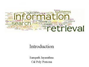 Introduction Sampath Jayarathna Cal Poly Pomona Today Who
