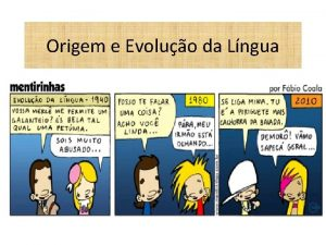 Origem e Evoluo da Lngua EVOLUO DA LNGUA