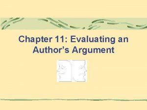 Chapter 11 Evaluating an Authors Argument Authors Argument