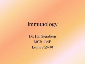 Immunology Dr Hal Sternberg MCB 135 E Lecture