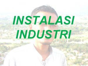 INSTALASI INDUSTRI Instalasi industri 1 Instalasi motor listrik
