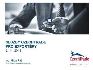 SLUBY CZECHTRADE PRO EXPORTRY 6 11 2018 Ing