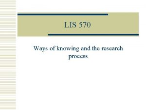 LIS 570 Ways of knowing and the research