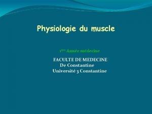 Physiologie du muscle 1re Anne mdecine FACULTE DE