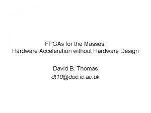 FPGAs for the Masses Hardware Acceleration without Hardware