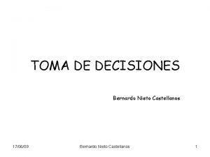 TOMA DE DECISIONES Bernardo Nieto Castellanos 170609 Bernardo