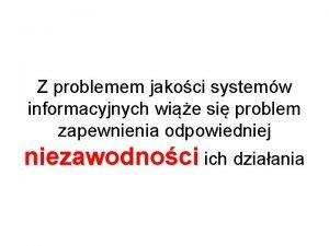 Z problemem jakoci systemw informacyjnych wie si problem