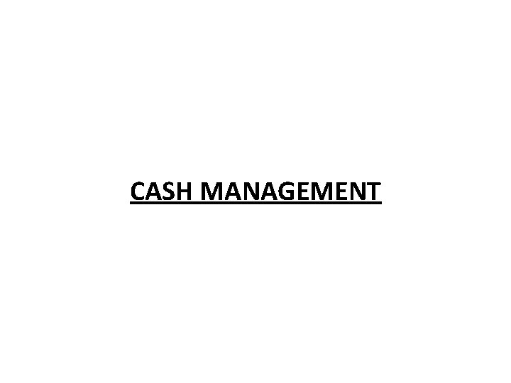 CASH MANAGEMENT NATURE OF CASH In cash management