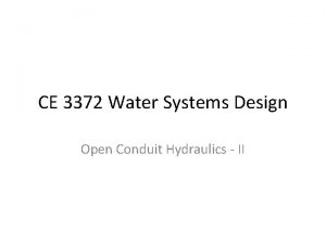 CE 3372 Water Systems Design Open Conduit Hydraulics