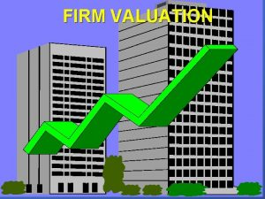 FIRM VALUATION Firm Valuation Assumptions n Corporate taxes