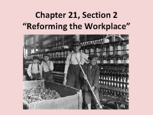 Chapter 21 Section 2 Reforming the Workplace Children