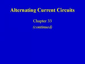 Alternating Current Circuits Chapter 33 continued Phasor Diagrams