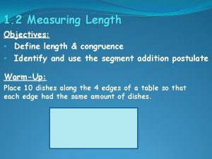 1 2 Measuring Length Objectives Define length congruence