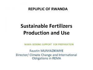 REPUPLIC OF RWANDA Sustainable Fertilizers Production and Use
