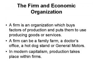 The Firm and Economic Organization A firm is