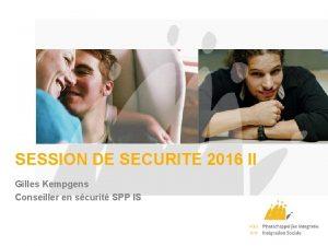 SESSION DE SECURITE 2016 II Gilles Kempgens Conseiller