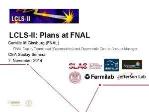 LCLSII Plans at FNAL Camille M Ginsburg FNAL