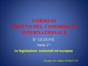 CORSO DI DIRITTO DEL COMMERCIO INTERNAZIONALE II LEZIONE