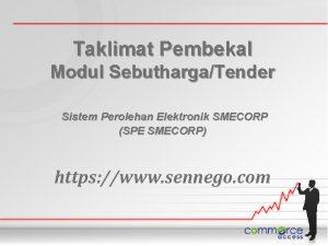 Taklimat Pembekal Modul SebuthargaTender Sistem Perolehan Elektronik SMECORP
