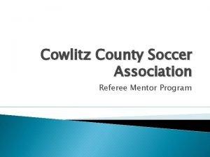 Cowlitz County Soccer Association Referee Mentor Program Assignments