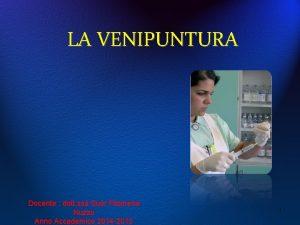 LA VENIPUNTURA Docente dott ssa Suor Filomena Nuzzo
