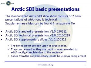 Arctic SDI basic presentations The standardized Arctic SDI