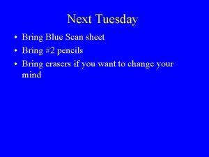 Next Tuesday Bring Blue Scan sheet Bring 2