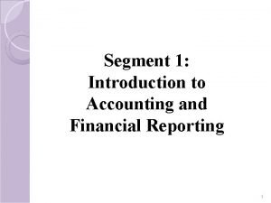 Segment 1 Introduction to Accounting and Financial Reporting