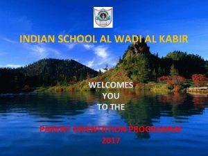 INDIAN SCHOOL AL WADI AL KABIR WELCOMES YOU
