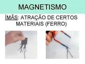 MAGNETISMO MS ATRAO DE CERTOS MATERIAIS FERRO MAGNETISMO