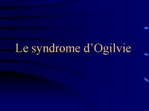 Le syndrome dOgilvie Introduction Le syndrome dOgilvie ou