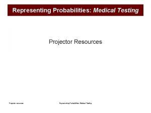 Representing Probabilities Medical Testing Projector Resources Projector resources