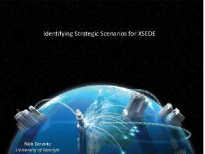 Identifying Strategic Scenarios for XSEDE Nick Berente University