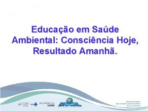 Educao em Sade Ambiental Conscincia Hoje Resultado Amanh