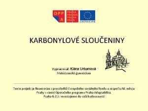 KARBONYLOV SLOUENINY Vypracoval Klra Urbanov Malostransk gymnzium Tento