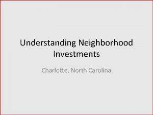 Understanding Neighborhood Investments Charlotte North Carolina Charlotte NC