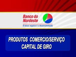 BANCO DO NORDESTE Integra o Sistema Financeiro Nacional
