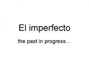 El imperfecto the past in progress Remember pretrito