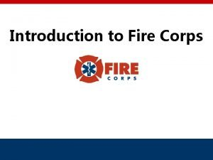 Introduction to Fire Corps Fire Corps Mission To