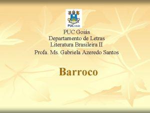PUC Gois Departamento de Letras Literatura Brasileira II