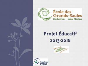 Projet ducatif 2013 2018 TABLE DES MATIRES Message