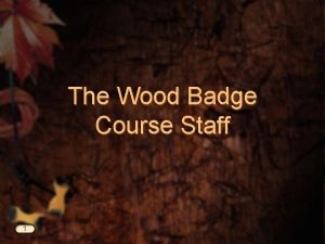 The Wood Badge Course Staff 1 Required Staff