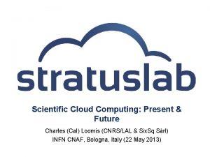 Scientific Cloud Computing Present Future Charles Cal Loomis