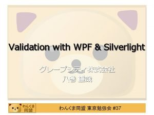 Validation with WPF Silverlight Validation with WPF Silverlight