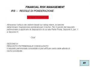 FINANCIAL RISK MANAGEMENT IRB REGOLE DI PONDERAZIONE le
